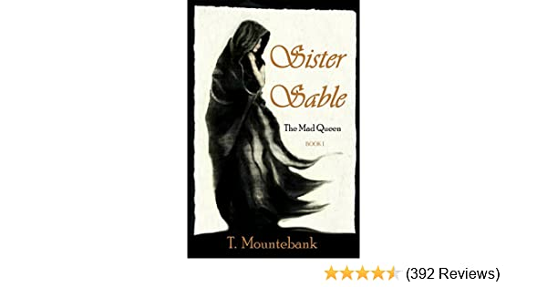 Sister sable the mad queen book 1 kindle edition by t sister sable the mad queen book 1 kindle edition by t mountebank literature fiction kindle ebooks amazon fandeluxe Image collections