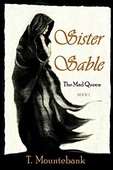 Sister Sable (The Mad Queen Book 1) by [Mountebank, T.]