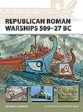 Republican Roman Warships 509–27 BC (New Vanguard)
