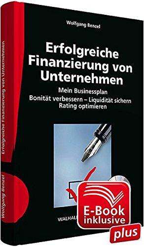 Erfolgreiche Finanzierung von Unternehmen inkl. CD-ROM und E-Book sowie Muster- und Formatvorlagen in Excel: Mein Businessplan; Bonität verbessern - Liquidität sichern; Rating optimieren
