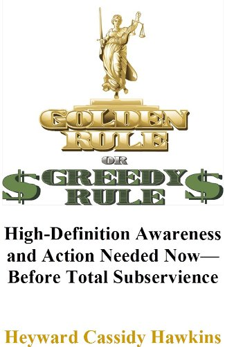 Golden Rule or $Greedy Rule$: High-Definition Awareness and Action Needed Now--Before Total Subservience