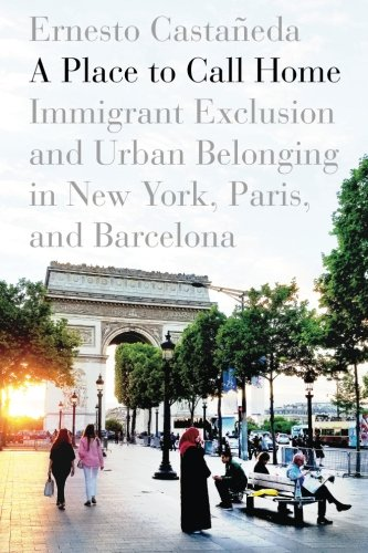 - A Place to Call Home: Immigrant Exclusion and Urban Belonging in New York, Paris, and Barcelona