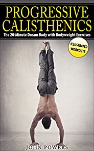 Calisthenics: The 20-Minute Dream Body with Bodyweight Exercises and Calisthenics (Bodyweight Training, Street