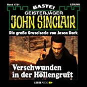 Verschwunden in der Höllengruft (John Sinclair 1721) | Jason Dark