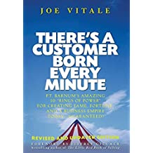 """There's a Customer Born Every Minute: P.T. Barnum's Amazing 10 """"Rings of Power"""" for Creating Fame, Fortune, and a Business Empire Today -- Guaranteed!"""