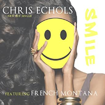 Smile (feat. French montana) by chris echols on amazon music.