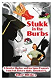 img - for Stukk in the Burbs: A Novel of Mystery and Mortgage Payments from Prof. Richard Stukk, Suburban P.I. book / textbook / text book