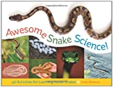 Awesome Snake Science!: 40 Activities for Learning About Snakes (Young Naturalists)