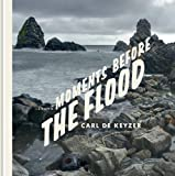 download ebook moments before the flood by carl de keyzer (2012-08-16) pdf epub