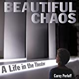 Beautiful Chaos: A Life in the Theater