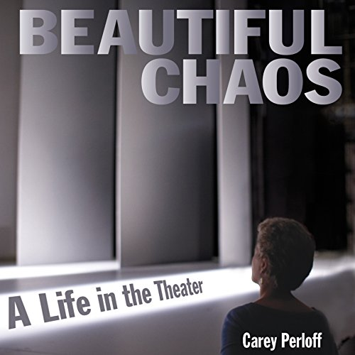 Beautiful Chaos: A Life in the Theater by Audible Studios
