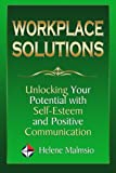 Workplace Solutions: Unlocking Your Potential with Self-Esteem and Positive Communication, Helene Malmsio, 1497304288