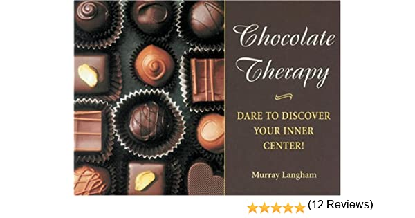 Chocolate Therapy: Dare to Discover Your Inner Center!: Murry ...
