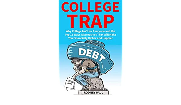 amazon com college trap avoid college debt 2018 2019 why college
