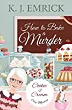 How to Bake a Murder (A Cookie and Cream Cozy Mystery)