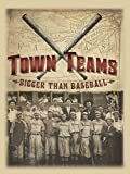 Town Teams: Bigger than Baseball