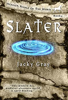 Slater: Modern-day, Medieval-alternate-world (Hengist-People of the Horse Book 4) by [Gray, Jacky]