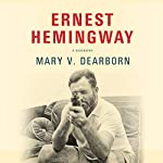 Ernest Hemingway: A Biography | Mary V. Dearborn