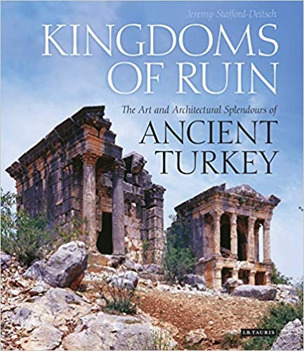 Kingdoms of Ruin The Art and Architectural Splendours of Ancient Turkey
