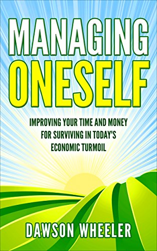 Managing Oneself: Improving Your Time And Money For Surviving In Today's Economic Turmoil. (Money,Time, Economy, Financial Freedom, Improving) (English Edition)
