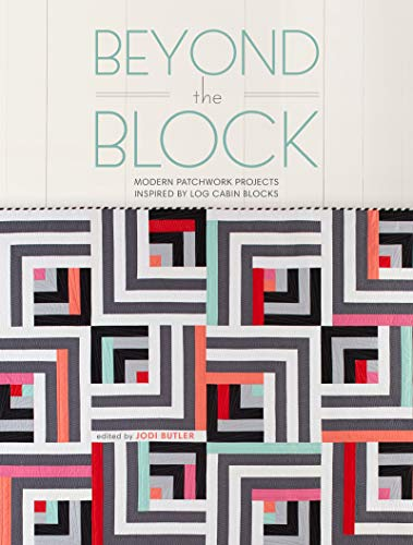 Log Book Quilt Cabin (Beyond the Block: Modern Patchwork Projects Inspired by Log Cabin Blocks)