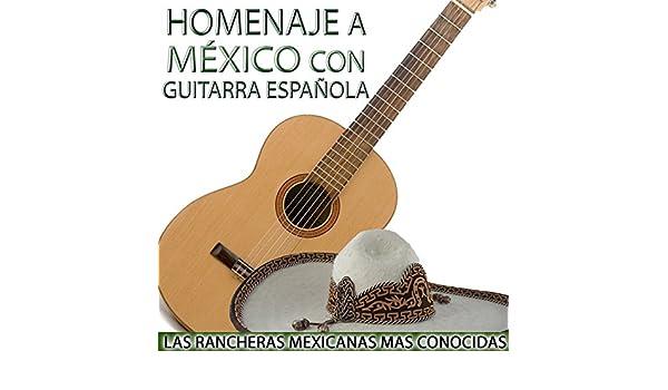 Homenaje a México Con Guitarra. Las Rancheras Mexicanas Mas ...