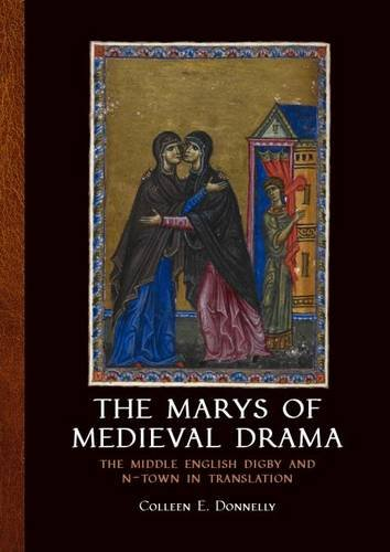 The Marys of Medieval Drama: The Middle English Digby and N-town in Translation