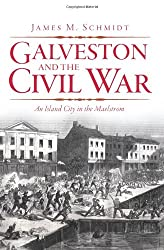 Galveston and the Civil War:: An Island City in the Maelstrom