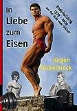 In Liebe zum Eisen: Bodybuilding 1979 - 2009 aus der Sicht vom 'Stickel'