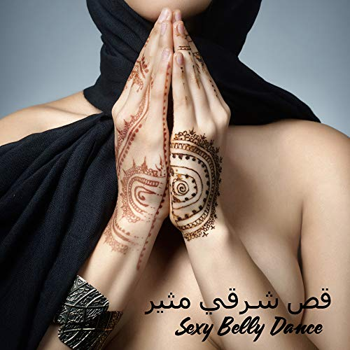 Sexy Belly Dance: Oriental Melodies for Dancing, Sexy, Igniting the Senses and Seductive Arabic Music, رقص شرقي ()
