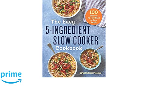 The Easy 5-Ingredient Slow Cooker Cookbook: 100 Delicious No-Fuss Meals for Busy People: Amazon.es: Karen Bellessa Petersen: Libros en idiomas extranjeros
