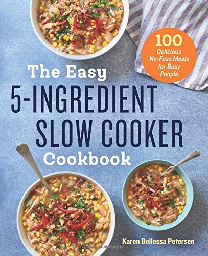 The Easy 5-Ingredient Slow Cooker Cookbook: 100 Delicious No-Fuss Meals for Busy People ()