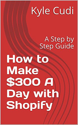 How to Make $300 A Day with Shopify : A Step by Step Guide
