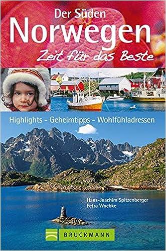 Norwegen Der Suden Zeit Fur Das Beste Highlights Geheimtipps Wohlfuhladressen Amazon De Spitzenberger Hans Joachim Woebke Petra Bucher