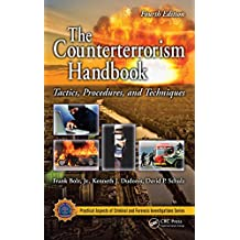 The Counterterrorism Handbook: Tactics, Procedures, and Techniques, Fourth Edition (Practical Aspects of Criminal and Forensic Investigations)