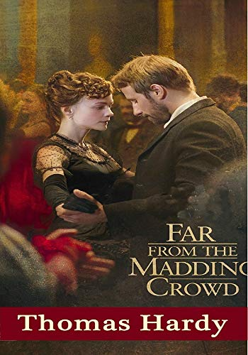 Far From the Madding Crowd - (ANNOTATED) Original, Unabridged, Complete, Enriched [Oxford University Press]
