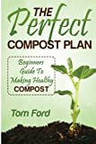 img - for The Perfect Compost Plan: Beginners Guide To Making Healthy Compost book / textbook / text book