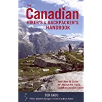 The Canadian Hiker's And Backpacker's Handbook: Your How-to Guide For Hitting The Trails, Coast To Coast To Coast