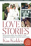 Love Stories: Real Black Men Talk about Love, Marriage and Being a Good Black Man, Kim Kirkley, 1482323060