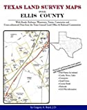 Texas Land Survey Maps for Ellis County : With Roads, Railways, Waterways, Towns, Cemeteries and Including Cross-referenced Data from the General Land Office and Texas Railroad Commission, Boyd, Gregory A., 1420351079