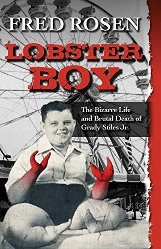 Lobster Boy: The Bizarre Life and Brutal Death of Grady Stiles Jr. (Black Lives Matter More Than White Feelings)