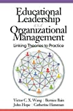 Educational Leadership and Organizational Management: Linking Theories to Practice