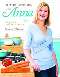 In the Kitchen with Anna: New Ways with the Classics by Olson, Anna (2010) Paperback