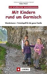 Wandern mit Kindern rund um Garmisch: Themenwege, einfache Klettersteige und Hüttenwandern für Familien rund um Garmisch Partenkirchen: Wandertouren - Freizeitspaß für die ganze Familie