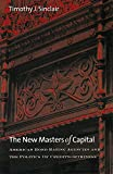In The New Masters of Capital, Timothy J. Sinclair examines a key aspect of the global economy—the rating agencies. In the global economy, trust is formalized in the daily operations of such firms as Moody's and Standard & Poor's, which ...