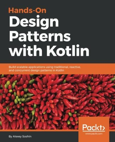 Hands-on Design Patterns with Kotlin: Build scalable applications using traditional, reactive, and concurrent design patterns in Kotlin by Packt Publishing - ebooks Account