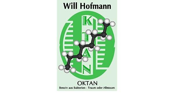 Oktan: Benzin durch Bakterien - Traum oder Albtraum? (German Edition)