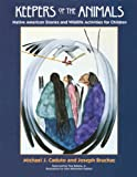 Keepers of the Animals: Native American Stories and Wildlife Activities for Children (Keepers of the Earth)