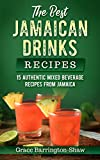 The Best Jamaican Drinks Recipes: 15 Authentic Mixed Beverage Recipes from Jamaica