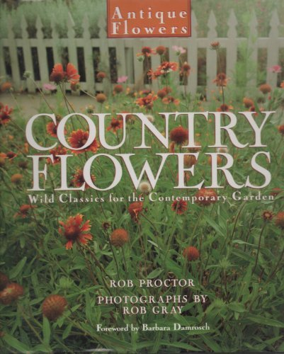 Country Flowers: Wild Classics for the Contemporary Garden (Antique Flowers)